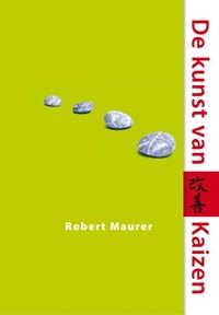 De kunst van Kaizen   Robert Maurer  