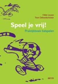 Speel je vrij! | H. Leysen & T. Dehandschutter |