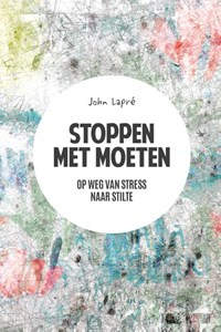Stoppen met moeten   John Lapré  