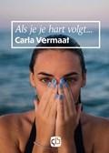 Als je je hart volgt   Carla Vermaat  