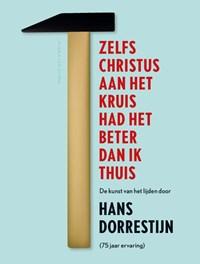 Zelfs Christus aan het kruis had het beter dan ik thuis | Hans Dorrestijn |