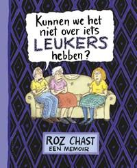 Kunnen we het niet over iets leukers hebben? | Roz Chast |