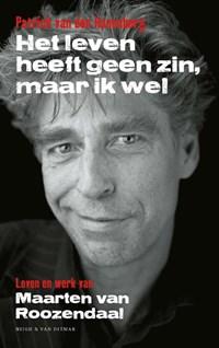 Het leven heeft geen zin, maar ik wel | Patrick van den Hanenberg |
