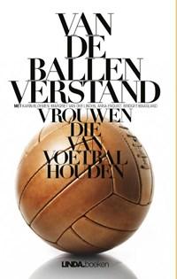 Van de ballen verstand | Karin Bloemen ; Margriet van der Linden ; Anna Enquist ; Bridget Maasland |