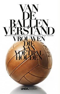 Van de ballen verstand | Margriet van der Linden ; Antoinnette Scheulderman ; Eva Hoeke ; Anna Enquist |