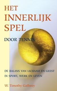 Het innerlijk spel door tennis | W. Timothy Gallwey |