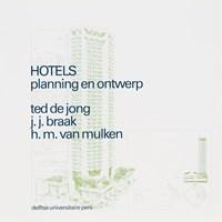Hotels planning en ontwerp | Ted de Jong ; J.J. Braak ; H.M. van Mulken |