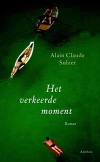 Het verkeerde moment | Alain Claude Sulzer |