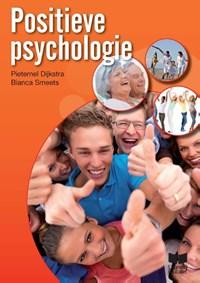 Positieve psychologie   Pieternel Dijkstra; Bianca Smeets  