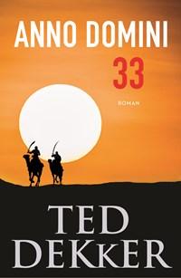 Anno Domini 33   Ted Dekker  