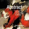 Abstract, het spel met techniek en textuur   Rolina van Vliet  