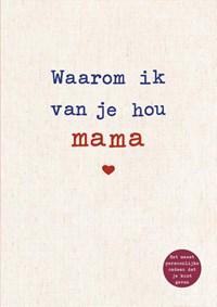 Waarom ik van je hou mama | Alexandra Reinwarth |