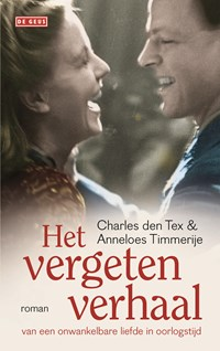 Het vergeten verhaal van een onwankelbare liefde in oorlogstijd   Charles den Tex ; Anneloes Timmerije  
