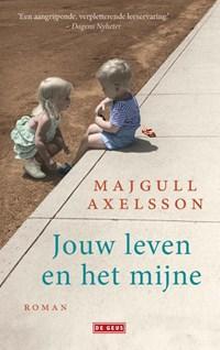 Jouw leven en het mijne | Majgull Axelsson |