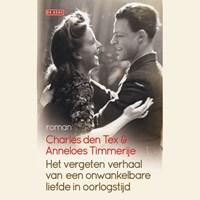 Het vergeten verhaal van een onwankelbare liefde in oorlogstijd   Anneloes Timmerije ; Charles den Tex  