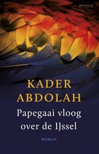 Papegaai vloog over de IJssel | Kader Abdolah |