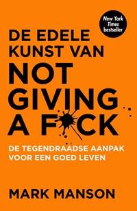 De edele kunst van not giving a f*ck | Mark Manson |