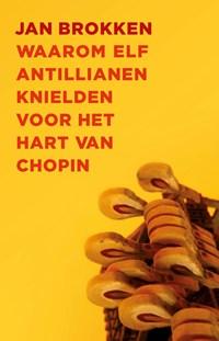 Waarom elf Antillianen knielden voor het hart van Chopin   Jan Brokken  