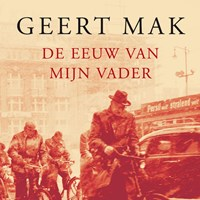 De eeuw van mijn vader | Geert Mak |