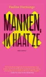 Mannen, ik haat ze | Pauline Harmange | 9789045044132
