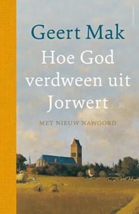 Hoe God verdween uit Jorwert - jubileumeditie | Geert Mak |