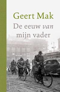 De eeuw van mijn vader - jubileumeditie | Geert Mak |