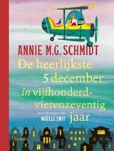 De heerlijkste 5 december in vijfhonderdvierenzeventig jaar | Annie M.G. Schmidt | 9789045125350