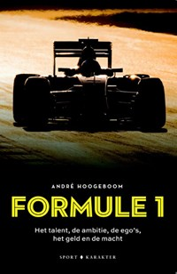 Formule 1: Het talent, de ambitie, de ego's het geld en de macht | André Hoogeboom |