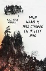 Mijn naam is Jess Cooper en ik leef nog   Kate Alice Marshall   9789045216959