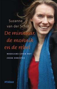 De minnaar, de monnik en de rebel   Suzanne van der Schot  