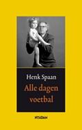 Alle dagen voetbal | Henk Spaan |