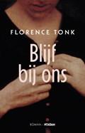 Blijf bij ons | Florence Tonk |