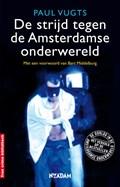 De strijd tegen de Amsterdamse onderwereld   Paul Vugts ; Bart Middelburg  