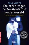 De strijd tegen de Amsterdamse onderwereld   Paul Vugts  