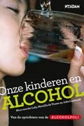 Onze kinderen en alcohol | Nico van der Lely ; Mireille de Visser ; Joke Ligterink |