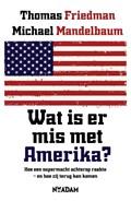 Wat is er mis met Amerika? | Thomas L. Friedman ; Michael Mandelbaum & Bart Drubbel |