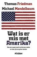 Wat is er mis met Amerika? | Thomas L. Friedman ; Michael Mandelbaum |