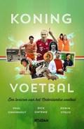 Koning voetbal | Paul Onkenhout ; Dick Sintenie ; Edwin Struis |