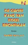 De grote kans van Edsel Bronfman | Daniel Wallace |