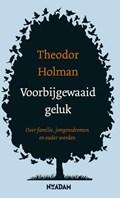 Voorbijgewaaid geluk   Theodor Holman  