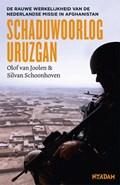 Schaduwoorlog Uruzgan | Olof van Joolen ; Silvan Schoonhoven |