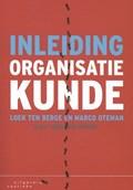 Inleiding organisatiekunde | Loek ten Berge ; Marco Oteman ; Johan van Kooten |