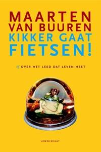 Kikker gaat fietsen of Over het leed dat leven heet   Maarten van Buuren  