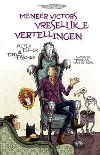 Meneer Victors vreselijke vertellingen | Pieter Feller ; Tiny Fisscher |