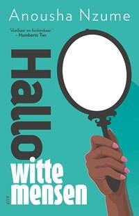 Hallo witte mensen | Anousha Nzume |