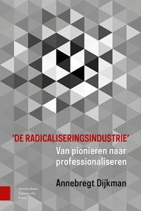 'De radicaliseringsindustrie'   Annebregt Dijkman  