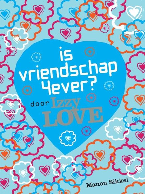 Is vriendschap 4ever? Door Izzy Love
