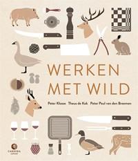 Werken met wild | Peter Klosse ; Theus de Kok ; Peter Paul van den Breemen |