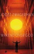 Wakend over God | Joost Zwagerman |