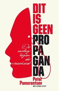 Dit is geen propaganda | Peter Pomerantsev |